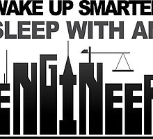 Wake Up Smarter... Sleep with an Engineer !! by inkedcreatively