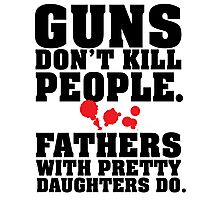 Limited Edition 'Guns Don't Kill People. Fathers With Pretty Daughters Do.' Funny T-Shirt Photographic Print