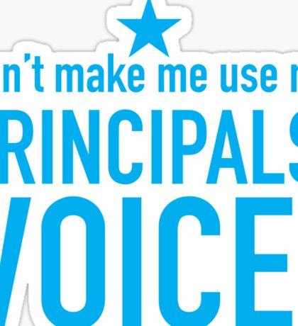Don't make me use my PRICIPALS' VOICE Sticker