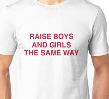Raise Boy And Girls The Same Way Unisex T-Shirt