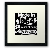 Made in 1964... 50 Years of being Awesome Framed Print