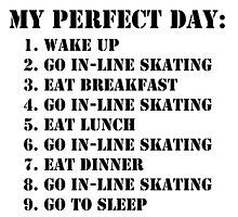 My Perfect Day: Go In-Line Skating - Black Text by cmmei
