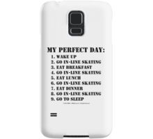 My Perfect Day: Go In-Line Skating - Black Text Samsung Galaxy Case/Skin