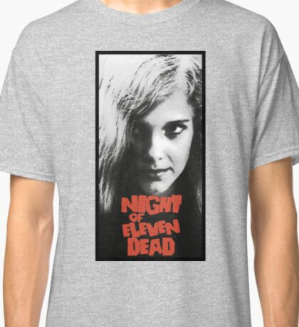 Night of Eleven Dead (Night of the Living Dead parody) Classic T-Shirt