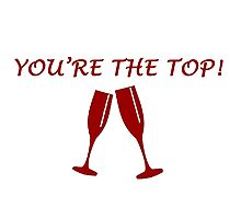 You're The Top!  Photographic Print