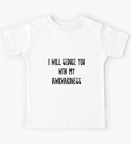 I will Seduce you with my Awkwardness Kids Tee