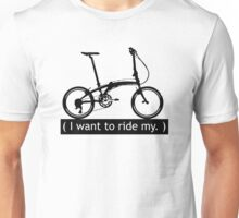 I want to ride my. Unisex T-Shirt