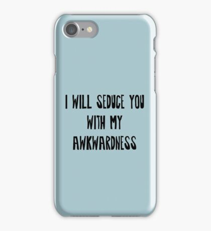 I will Seduce you with my Awkwardness iPhone Case/Skin