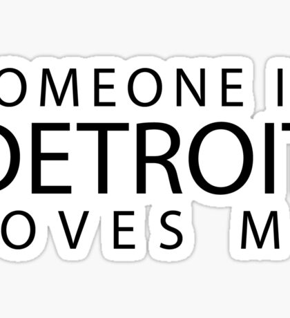 Someone in Detroit Loves Me Sticker