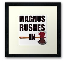 [TAZ] MAGNUS RUSHES IN! Framed Print