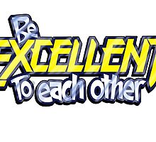 Be Excellent To Each Other by Robiberg