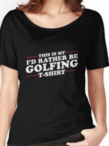 Rather Be Golfing - Gift for Golf Lovers Women's Relaxed Fit T-Shirt