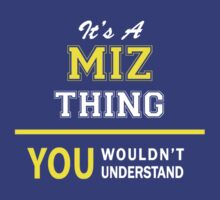 It's A MIZ thing, you wouldn't understand !! by satro