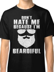 Don't hate me because i'm beardiful Classic T-Shirt