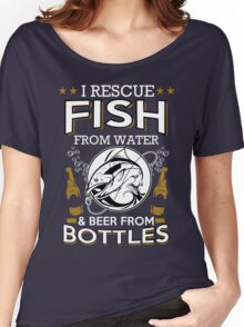 Fish tshirt - I rescue Fish  from water & beer from bottles Women's Relaxed Fit T-Shirt