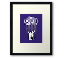 Be Excellent to Each Other Framed Print