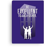 Be Excellent to Each Other Canvas Print