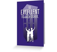 Be Excellent to Each Other Greeting Card