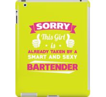 This Girl Is Already Taken By A Smart & Sexy Bartender Funny Gift T-Shirt iPad Case/Skin