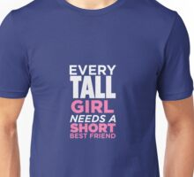 Every Tall Girl Needs A Short Best Friend Unisex T-Shirt