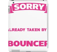 This Girl Is Already Taken By A Smart & Sexy Bouncer Funny Gift T-Shirt iPad Case/Skin