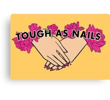 Tough as Nails [Hand tone 3] Canvas Print