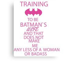 Training To Be Batmans Wife And Theres Nothing Wrong With That.. Canvas Print