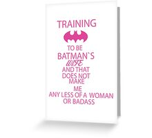 Training To Be Batmans Wife And Theres Nothing Wrong With That.. Greeting Card