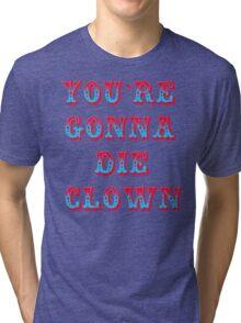 You're Gonna Die Clown - Billy Madison Tri-blend T-Shirt