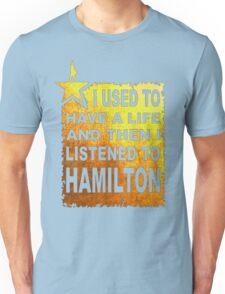 Hamilton Art - I Used To Have A Life And Then I listened To Hamilton Unisex T-Shirt