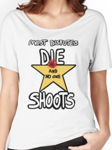 Most Disputes Die and No One Shoots Women's Relaxed Fit T-Shirt
