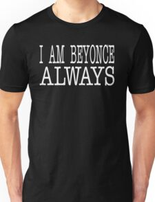 I Am Beyonce Always - The Office Quote Unisex T-Shirt
