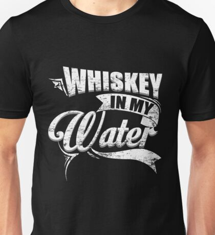 Whiskey In Wate Funny Summer T-Shirt Unisex T-Shirt