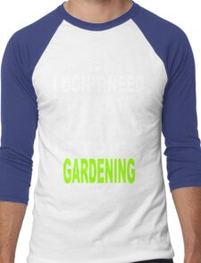 I don't need therapy all I need is to go gardening Men's Baseball ¾ T-Shirt
