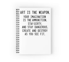 Art is the weapon. Spiral Notebook