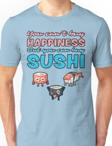 You Can't Buy Happiness, But You Can Buy Sushi! Unisex T-Shirt