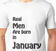 Real men are born in january Unisex T-Shirt