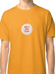 How's it going to end - big pin design Classic T-Shirt