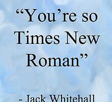 You're so Times New Roman by Bang-Bang-Oh