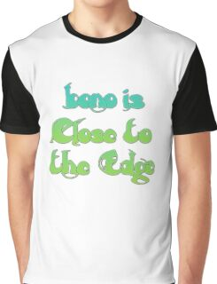 Bono is Close to the Edge Graphic T-Shirt