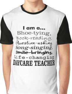 I Am A Shoe Tying Book Reading Question Asking Song Singing Smile Bringing Life Changing Daycare Teacher Graphic T-Shirt