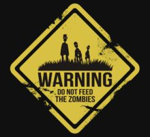 Do Not Feed The Zombies (Old) by DemonigoteTees