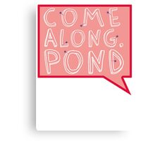 Come along, Pond! Canvas Print
