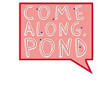 Come along, Pond! Photographic Print