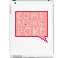 Come along, Pond! iPad Case/Skin