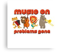 Music on - problems gone! Canvas Print