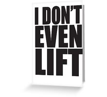 I Don't Even Lift Greeting Card