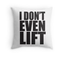 I Don't Even Lift Throw Pillow