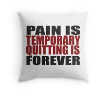 Pain is Temporary, Quitting is Forever Throw Pillow