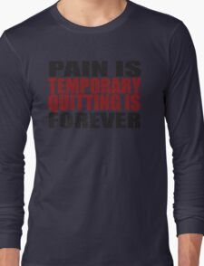 Pain is Temporary, Quitting is Forever Long Sleeve T-Shirt
